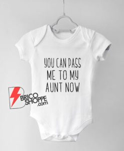 You Can Pass Me To My Aunt Now Baby Onesie - Funny Baby Onesie