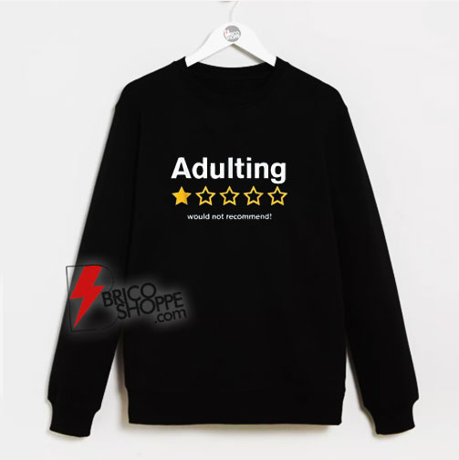 Adulting Would Not Recommend Sweatshirt