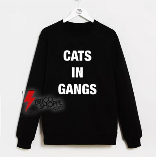 Cats In Gangs Sweatshirt - Funny Sweatshirt