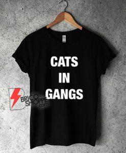 Cats In Gangs T-Shirt- Funny Shirt
