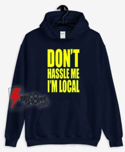 What About Bob Don't Hassle Me I'm Local Hoodie