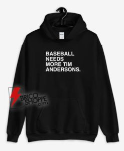Baseball Needs More Tim Anderson Hoodie