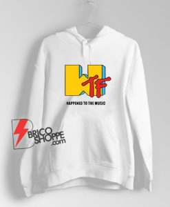 WTF-Happened-To-The-Music-Hoodie