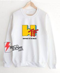 WTF-Happened-To-The-Music-Sweatshirt